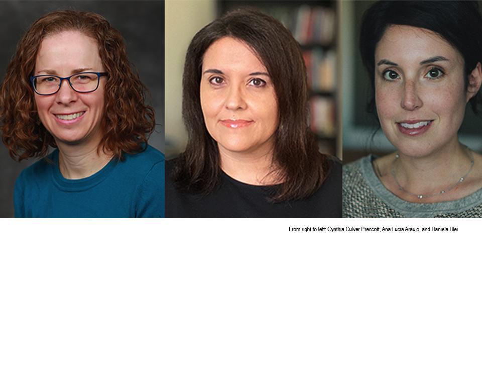 From right to left: Cynthia Culver Prescott, Ana Lucia Araujo, and Daniela Blei